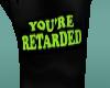 you're retarded