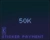 Sticker Payment, 50k