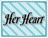 M/F Her Heart Headsign