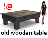 !@ Old wooden table