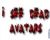 42~ I See Dead Avatars