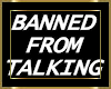 Banned From Talking