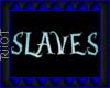 Slaves Sign