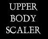 Upper Body Scaler