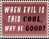 Evil is good sticker